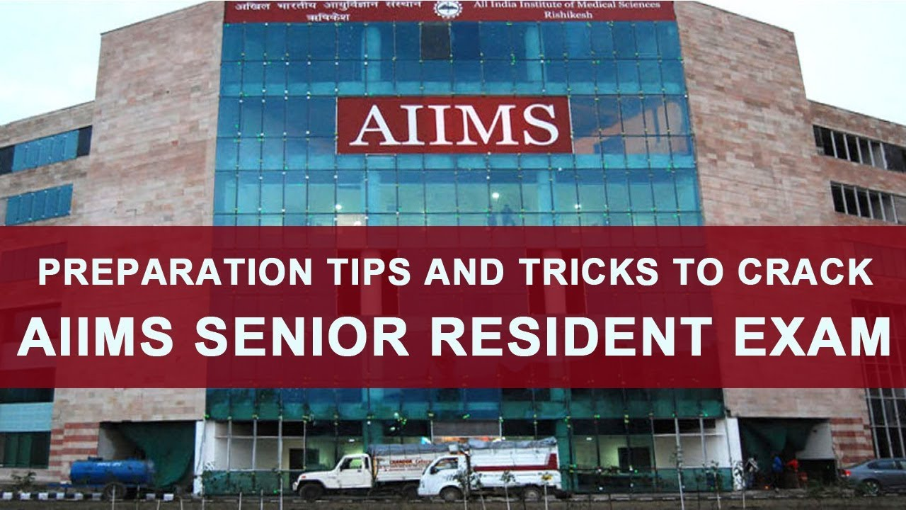 Preparation Tips and Tricks to Crack AIIMS Senior Resident Exam