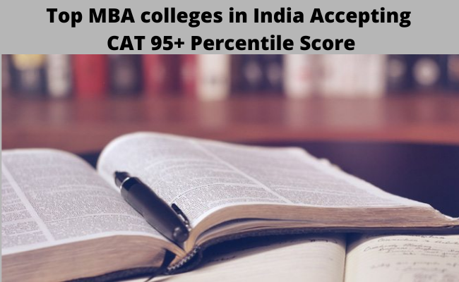 Top MBA Colleges that accept CAT 95+ Percentile score