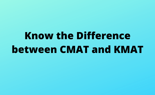 Know the difference between CMAT and KMAT
